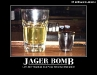 Jager Bomb-when you are ready to see and hear the truth, just take 3 and don\'t call me in the morning...